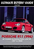Porsche 911 (996): All Models Including Turbo and GT 1997 to 2005 (Ultimate Owner's Guide)