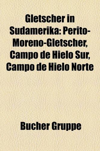 Gletscher in Sdamerika: Perito-Moreno-Gletscher, Campo de Hielo Sur, Campo de Hielo Norte