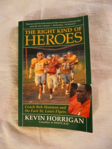The Right Kind of Heroes: Coach Bob Shannon and the East St Louis Flyers por Kevin Horrigan