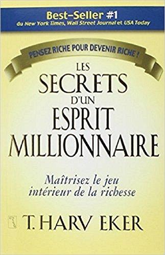 Les secrets d'un esprit millionnaire: (Rsum du livre de T.Harv Eker)