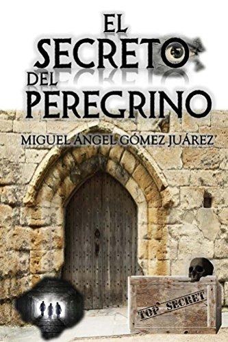 El secreto del peregrino (Trilogía de la Conspiración nº 3) por Miguel Ángel Gómez Juárez