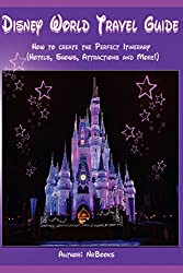 Disney World Travel Guide: How to create the perfect itinerary