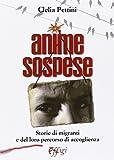 Scarica Libro Anime sospese Storie di migranti e del loro percorso di accoglienza (PDF,EPUB,MOBI) Online Italiano Gratis