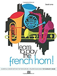 Learn to Play the French Horn, Bk 1: A Carefully Graded Method That Develops Well-Rounded Musicianship (Learn to Play (Paperback))