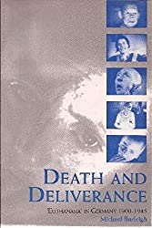 Death And Deliverance: 'Euthanasia' in Germany 1900-1945