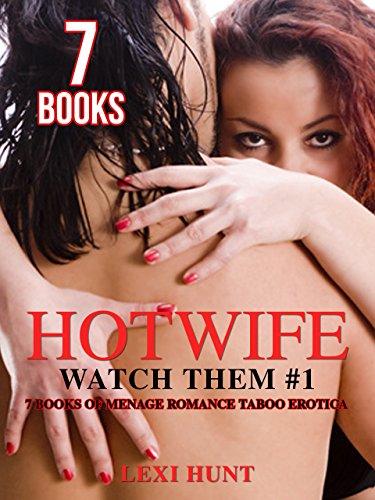 Hotwife: Watch Them #1: 7 BOOKS of Menage Romance Taboo Erotica