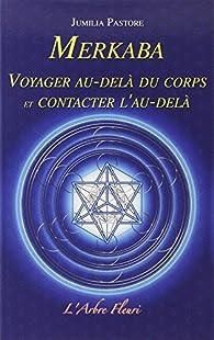 Merkaba - Voyager au-delà du corps et contacter l'au-delà par Jumilia Pastore