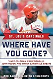 St. Louis Cardinals: Where Have You Gone? Vince Coleman, Ernie Broglio, John Tudor, and Other Cardinals Greats