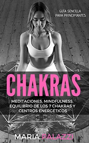 CHAKRAS: Guía Sencilla Para Principiantes: Meditaciones, Mindfulness, Equilibrio de los 7 Chakras y centros energéticos (Espiritualidad nº 1)