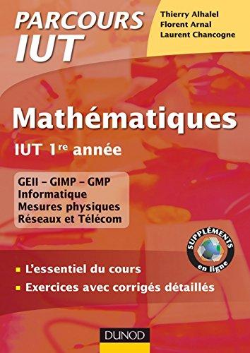 Mathématiques IUT 1re année : L'essentiel du cours, exercices avec corrigés détaillés (Parcours IUT) par Florent Arnal