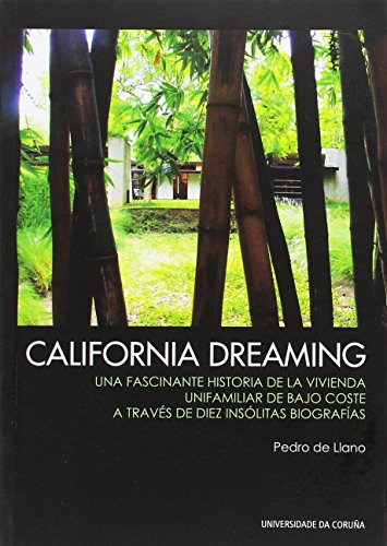 California Dreaming: Una fascinante historia de la vivienda unifamiliar de bajo coste a través de diez insólitas biografías (Monografías)