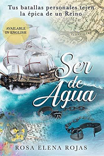 Ser de Agua: Tus batallas personales conforman la épica de un Reino por Rosa Elena Rojas