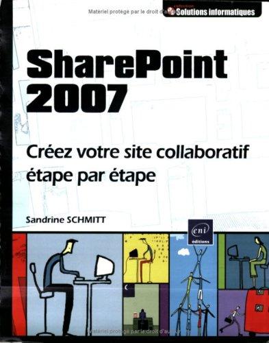 SharePoint 2007 - Créez votre site collaboratif étape par étape par Sandrine SCHMITT