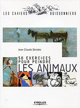 50 exercices pour peindre les animaux (Les cahiers buissonniers)