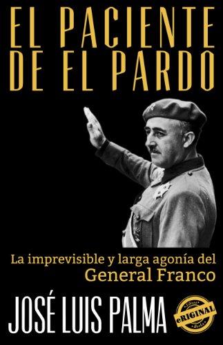 EL PACIENTE DE EL PARDO: La imprevisible y larga agonía del General Franco (Spanish Edition)