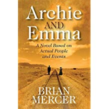 Archie and Emma: A Novel Based on Actual People and Events by Brian Mercer (2015-02-02)