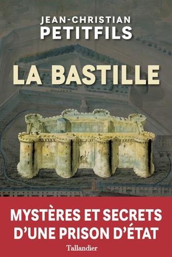 La Bastille : Mystres et secrets d'une prison d'Etat