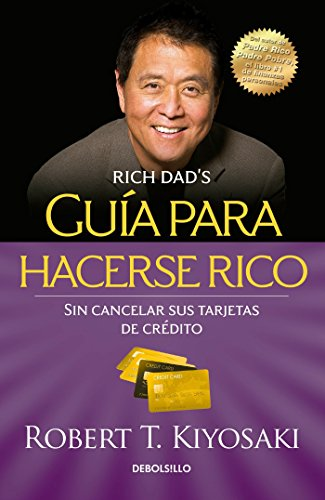 Guía Para Hacerse Rico Sin Cancelar Sus Tarjetas de Crédito / Rich Dad's Guide to Becoming Rich Without Cutting Up Your Credit Cards (Bestseller)