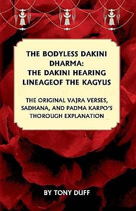 The Bodyless Dakini Dharma: The Dakini Hearing Lineage of the Kagyu par Tony Duff