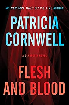 Flesh and Blood: A Scarpetta Novel (Kay Scarpetta) by [Cornwell, Patricia]