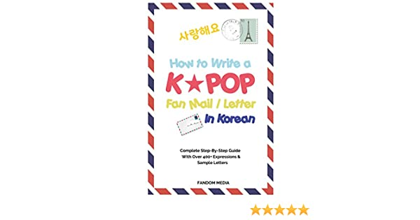 How to write a kpop fan mail letter in korean complete step by how to write a kpop fan mail letter in korean complete step by step guide with over 400 expressions sample letters ebook fandom media amazon expocarfo