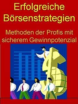 Erfolgreiche Börsenstrategien: Methoden der Profis an der Börse mit sicherem Gewinnpotenzial