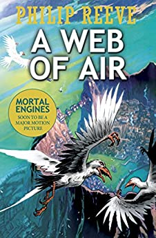 A Web of Air (Fever Crumb Triology Book 2) by [Reeve, Philip]