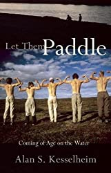 Let Them Paddle: Coming of Age on the Water by Alan Kesselheim (2012-04-01)
