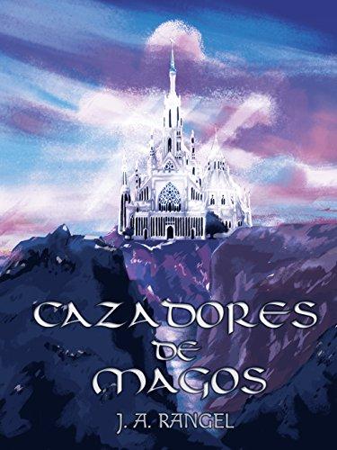 Cazadores de Magos por J. Antonio Rangel