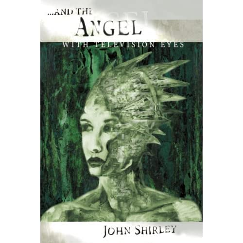 And the Angel with Television Eyes by John Shirley (2001-12-15)