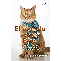 El mundo según Bob. Las nuevas aventuras del astuto gato callejero y su amigo