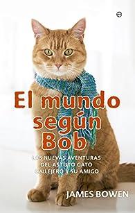 El mundo según Bob. Las nuevas aventuras del astuto gato callejero y su amigo par James Bowen