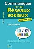 Communiquer sur les réseaux sociaux. Les méthodes et les outils indispensables pour vos stratégies de communication sur les médias sociaux