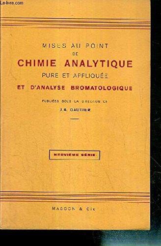 NEUVIEME SERIE - MISES AU POINT DE CHIMIE ANALYTIQUE PURE ET APPLIQUEE ET D'ANALYSE BROMATOLOGIQUE par GAUTIER J.A.