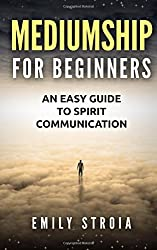Mediumship for Beginners: An Easy Guide for Spirit Communication