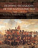 Fighting Techniques of the Napoleonic Age 1792- - 1815: Equipment, Combat Skills, and Tactics