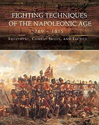 Fighting Techniques of the Napoleonic Age 1792- - 1815: Equipment, Combat Skills, and Tactics