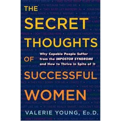 [( The Secret Thoughts of Successful Women: Why Capable People Suffer from the Impostor Syndrome and How to Thrive in Spite of It By Young, Valerie ( Author ) Hardcover Oct - 2011)] Hardcover