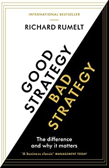 Good Strategy/Bad Strategy: The difference and why it matters von [Rumelt, Richard]
