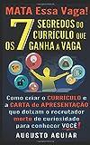 MATA Essa Vaga! Os 7 Segredos do Currículo que Ganha a Vaga: Como criar o Currículo e a Carta de Apresentação que deixam o recrutador morto de curiosidade para conhecer você