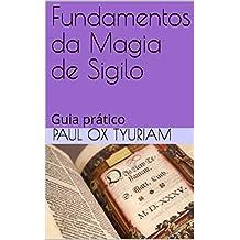 Fundamentos da Magia de Sigilo: Guia prático (Portuguese Edition)