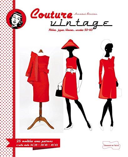 Couture Vintage: Avec patrons à taille réelle en 3 tailles 36/38 – 38/40 – 40/42 par Annabel Bénilan