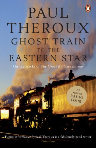 Ghost Train to the Eastern Star: On the tracks of 'The Great Railway Bazaar' (English Edition)