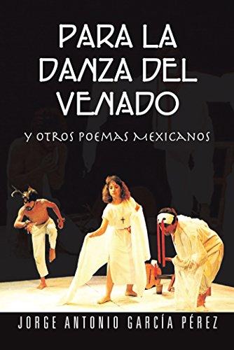 Para La Danza Del Venado: Y Otros Poemas  Mexicanos por Jorge Antonio García Pérez