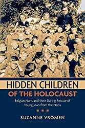 [Hidden Children of the Holocaust: Belgian Nuns and Their Daring Rescue of Young Jews from the Nazis] (By: Suzanne Vromen) [published: July, 2008]