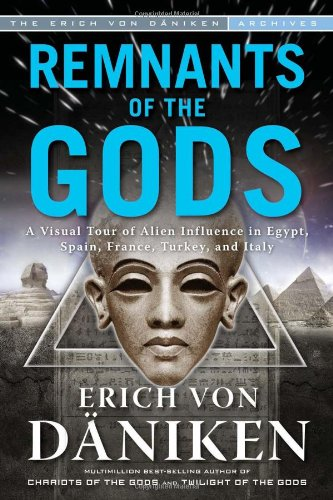 Remnants of the Gods: A Visual Tour of Alien Influence in Egypt, Spain, France, Turkey, and Italy Paperback