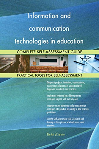 Information and communication technologies in education All-Inclusive Self-Assessment - More than 630 Success Criteria