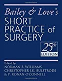 Bailey and Love's Short Practice of Surgery (A Hodder Arnold Publication)
