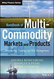 Handbook of Multi-Commodity Markets and Products: Structuring, Trading and Risk Management (Wiley Finance Series)