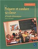 Préparer et conduire sa classe - A l'école élémentaire, cycles 2 et 3